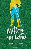 Bastian Asdok: Mitten im Land