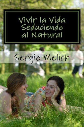 Vivir la Vida: Seduciendo al Natural: Aproximación a la mejora efectiva de la afectividad y las relaciones personales.