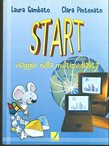 Start. Viaggio nella multimedialit. Con CD-ROM. Per la Scuola media
