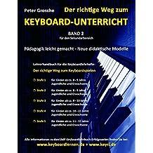 Der richtige Weg zum Keyboard-Unterricht - Band 2: Neue didaktische Modelle für den Sekundarbereich - Unterrichtsbegleitendes Lehrerhandbuch für die ... zum Keyboardspielen - Stufe 1, 2, 3, 4 und 5