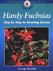 Hardy Fuchsias: Step by Step to Growing Success (Crowood Gardening Guides) by George Bartlett (2000-06-01)