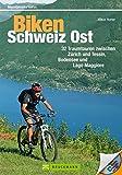 Biken Schweiz Ost: 32 Traumtouren zwischen Zürich und Tessin, Bodensee und Lago Maggiore (Mountainbiketouren)