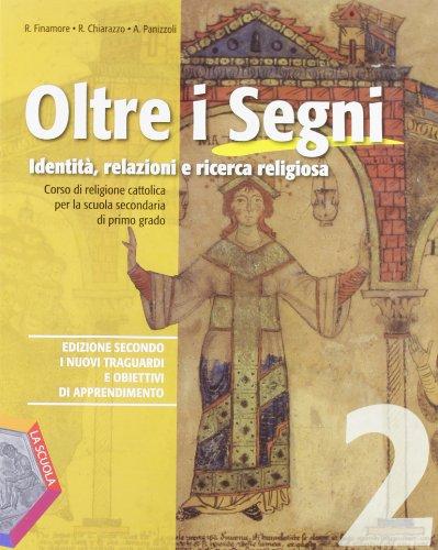 Oltre i segni. Identit, relazioni e ricerca religiosa. Per la Scuola media. Con espansione online: 2