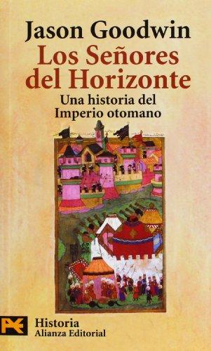 Los Señores del Horizonte: Una historia del Imperio otomano (El Libro De Bolsillo - Historia)