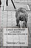 I soldi non fanno la felicita' un bulldog inglese si. (La bullite acuta)
