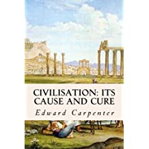 Civilisation: Its Cause and Cure