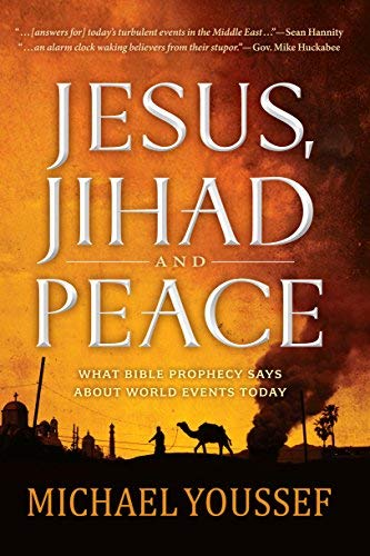 Jesus, Jihad and Peace: What Does Bible Prophecy Say About World Events Today? by Michael Youssef (2015-02-17)