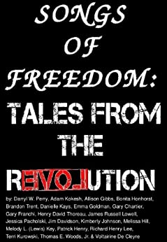 Songs of Freedom: Tales From the Revolution by [et. al., Gary Chartier, Brandon Trent, Danielle Kays, Allison Gibbs, Bonita Honhorst, Gary Franchi, Thomas E. Woods, Darryl W. Perry, Adam Kokesh]