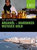 Arganöl - Marokkos weißes Gold