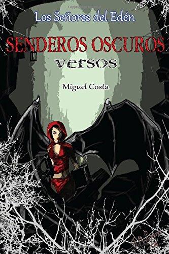Senderos Oscuros: Versos: Volume 1 (Los Señores del Edén) por Miguel Costa