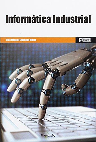 *Informática Industrial (MARCOMBO FORMACIÓN) por JOSÉ MANUEL ESPINOSA MALEA