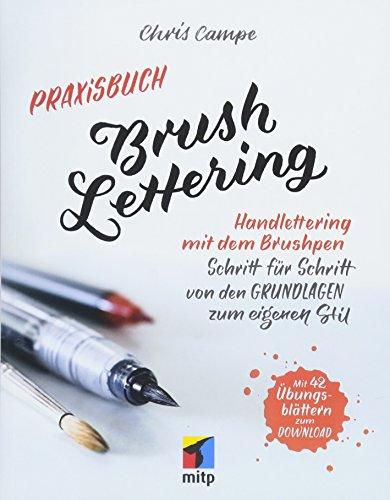 Praxisbuch Brush Lettering: Handlettering und Brushlettering mit dem Brushpen. Schritt für Schritt von den Grundlagen zum eigenen Stil. Mit 46 kostenlosen Übungsblättern zum Ausdrucken (mitp Business)