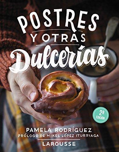 Postres y otras dulcerías (Larousse - Libros Ilustrados/Prácticos - Gastronomía)