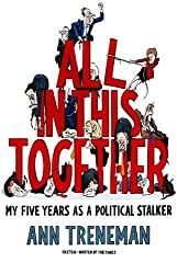 All in This Together: My Five Years as a Political Stalker