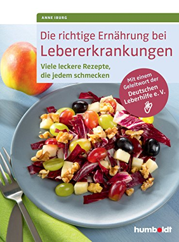 Die richtige Ernährung bei Lebererkrankungen: Viele leckere Rezepte, die jedem schmecken. Mit einem Geleitwort der Deutschen Leberhilfe e. V. (Patienten Versorgung Die Der)