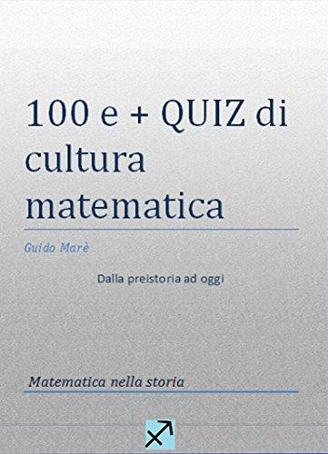 100 e + quiz di cultura matematica: Dalla preistoria a oggi (Matematica divertente Vol. 2)
