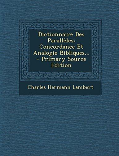 Dictionnaire Des Paralleles: Concordance Et Analogie Bibliques...