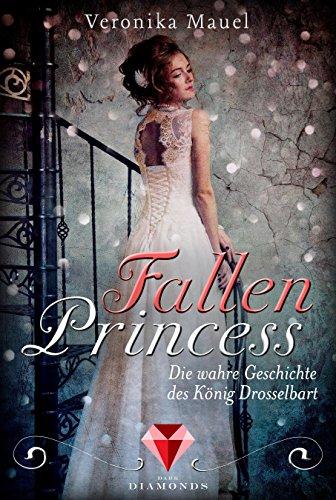 Fallen Princess. Die wahre Geschichte des König Drosselbart (German Edition)