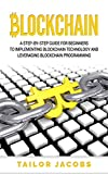 Blockchain: A Step-By-Step Guide For Beginners To Implementing Blockchain Technology And Leveraging Blockchain Programming (Books on Bitcoin, Money, Cryptocurrency,Ethereum, ...  Hidden Economy, FinTech Book 1)