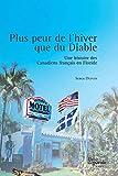 Plus peur de l'hiver que du Diable: Une histoire des Canadiens français en Floride