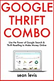 Google Thrift Combo: Use the Power of Google Search & Thrift Reselling to Make Money Online