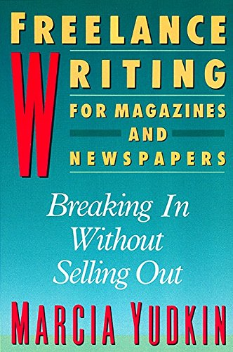 Freelance Writing: Breaking in Without Selling Out (Harperresource Book)