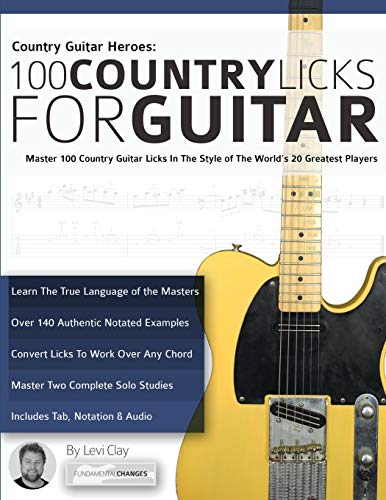 Country Guitar Heroes - 100 Country Licks for Guitar: Master 100 Country Guitar Licks In The Style of The World's 20 Greatest Players