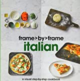 Italian a Visual Step-By-Step Cookbook (Frame by Frame)