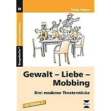 Gewalt - Liebe - Mobbing: Drei moderne Theaterstücke (5. bis 7. Klasse)