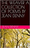 THE WEAVER  A COLLECTION OF POEMS BY JEAN DENNY