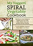 My Veggetti Spiral Vegetable Cookbook: Spiralizer Cutter Recipes to Inspire Your Low Carb, Paleo, Gluten-free and Healthy Eating Lifestyle—For All Vegetable Spaghetti Pasta Makers and Slicers
