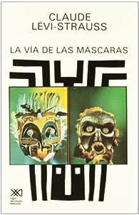 La vía de las Máscaras  par Claude Lévi-Strauss