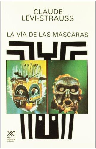 La vía de las máscaras (Antropología) por Claude Lévi-Strauss