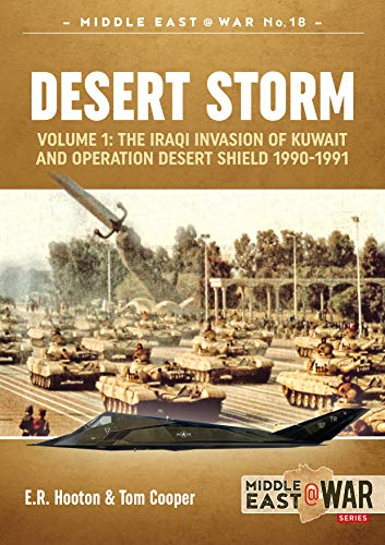 Desert Storm: Volume 1: the Iraqi Invasion of Kuwait & Operation Desert Shield 1990-1991 (Middle East@war, Band 18)