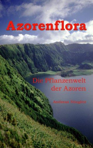 Download Azorenflora: Die Pflanzenwelt der Azoren