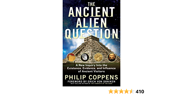 The Ancient Alien Question A New Inquiry Into The Existence Evidence And Influence Of Ancient Visitors By Philip Coppens