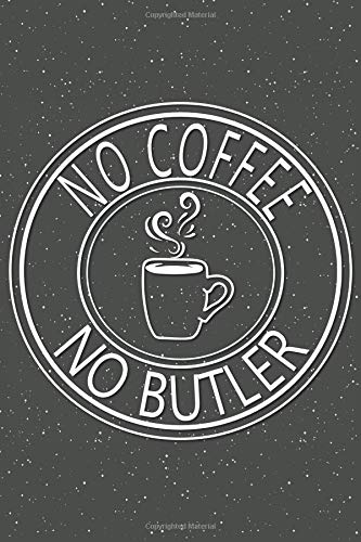 No Coffee No Butler: Notebook, Planner or Journal | Size 6 x 9 | 110 Lined Pages | Office Equipment, Supplies | Great Gift Idea for Christmas or Birthday for a Butler (Nanny Uniform Für)