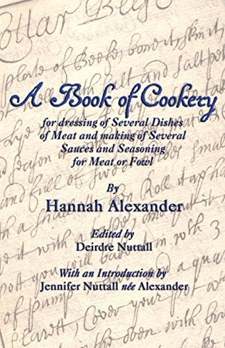 A Book of Cookery for Dressing of Several Dishes of Meat and Making of Several Sauces and Seasoning for Meat or Fowl by Hannah Alexander (2014-09-21) par Hannah Alexander
