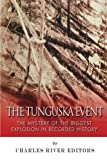 The Tunguska Event: The Mystery of the Biggest Explosion in Recorded History by Charles River Editors (2014-11-05) - Charles River Editors