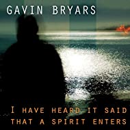 Bryars: I Have Heard It Said That a Spirit Enters