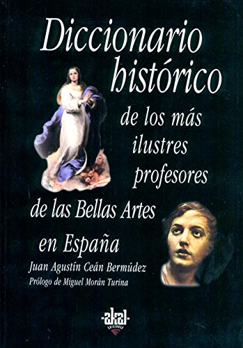 Diccionario histórico de los más ilustres profesores de las Bellas Artes en España (Fuentes de arte) por Juan Agustín Ceán Bermúdez
