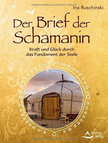 Der Brief der Schamanin: Kraft und Glück durch das Fundament der Seele