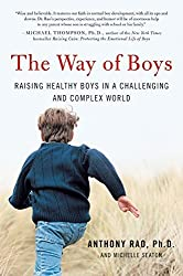 The Way of Boys: Raising Healthy Boys in a Challenging and Complex World by Anthony, PhD Rao (2009-08-25)
