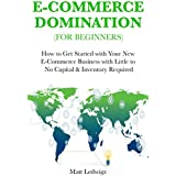 Ecommerce Domination for Beginners: How to Get Started with Your New E-Commerce Business with Little to No Capital & Inventory Required (English Edition)