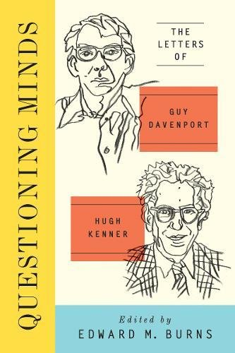 Questioning Minds: The Letters of Guy Davenport and Hugh Kenner