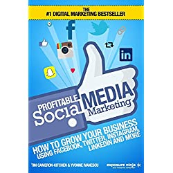 Profitable Social Media Marketing: How To Grow Your Business Using Facebook, Twitter, Instagram, LinkedIn And More