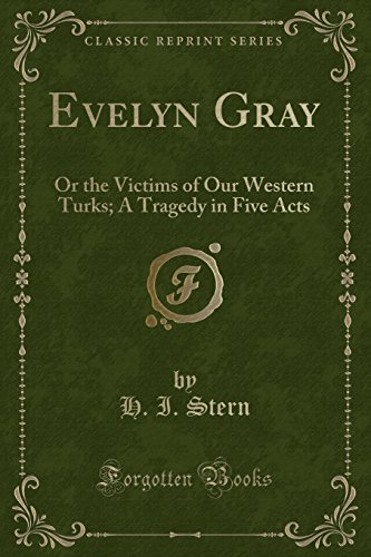 evelyn-gray-or-the-victims-of-our-western-turks-a-tragedy-in-five-acts-classic-reprint
