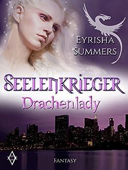 Seelenkrieger - Drachenlady: Band 2 der Fantasy-Romance-Saga (Seelenkrieger-Reihe)