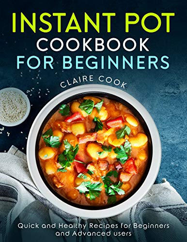 Instant Pot Cookbook for Beginners: Quick and Healthy Recipes for Beginners and Advanced Users (English Edition)