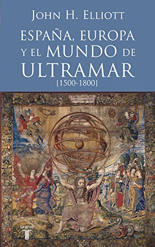 España, Europa y el mundo de ultramar (1500-1800) (Historia) por John H. Elliott